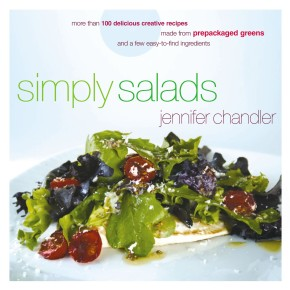 Simply Salads: More than 100 Delicious Creative Recipes Made from Prepackaged Greens and a Few Easy-to-Find Ingredients *Scratch & Dent*