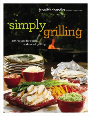 Simply Grilling: 105 Recipes for Quick and Casual Grilling *Scratch & Dent*