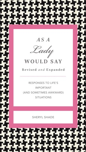 As a Lady Would Say Revised & Updated: Responses to Life's Important (and Sometimes Awkward) Situations (Gentlemanners)