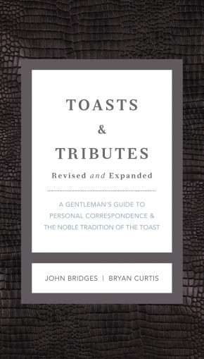 Toasts & Tributes: A Gentleman's Guide to Personal Correspondence and the Noble Tradition of the Toast (GentleManners)