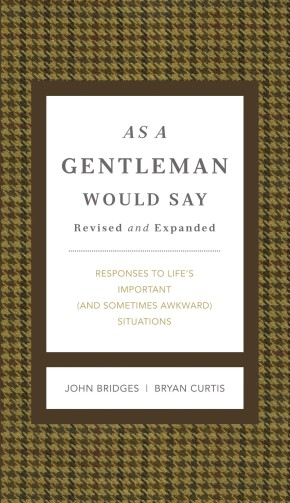 As a Gentleman Would Say: Responses to Life's Important (and Sometimes Awkward) Situations (Gentlemanners)