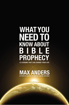 What You Need to Know About Bible Prophecy: 12 Lessons That Can Change Your Life (What to Do About...)