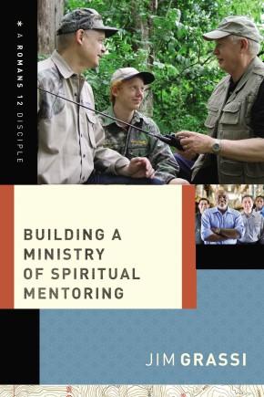 Building a Ministry of Spiritual Mentoring (A Romans 12 Disciple)