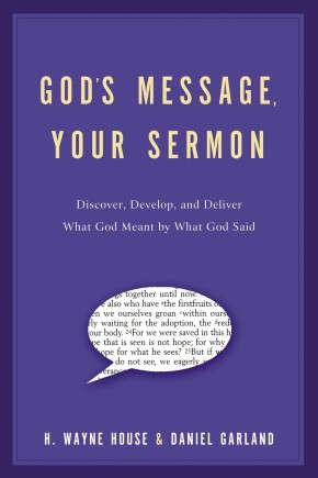 God's Message, Your Sermon: Discover, Develop, and Deliver What God Meant by What God Said