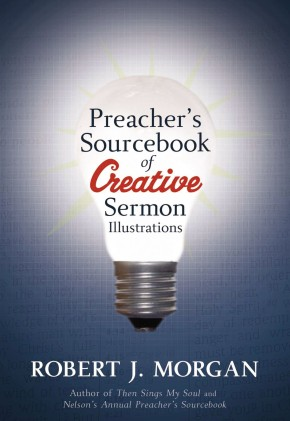 Preacher's Sourcebook of Creative Sermon Illustrations by Robert J. Morgan