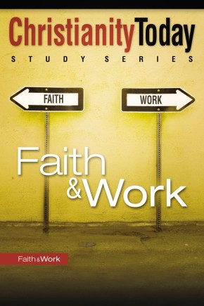 Faith and   Work (Christianity Today Study Series)