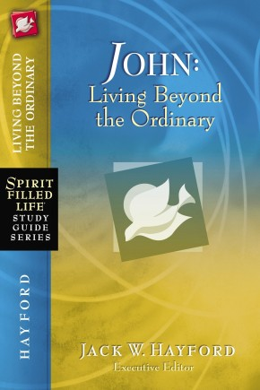 John: Living Beyond the Ordinary (Spirit-Filled Life Study Guide Series) *Scratch & Dent*