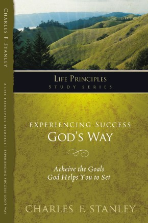 Experiencing Success God's Way: Achieve the Goals God Helps You to Set (Life Principles Study Series)