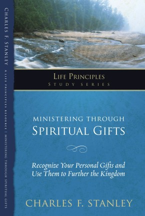 Ministering Through Spiritual Gifts: Recognize Your Personal Gifts and Use Them to Further the Kingdom (Life Principles Study Series)