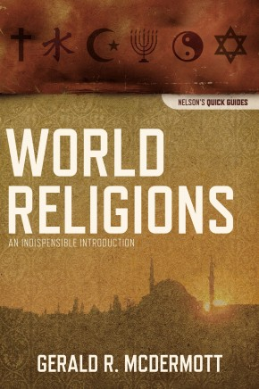 World Religions: An Indispensable Introduction (Nelson's Quick Guides)