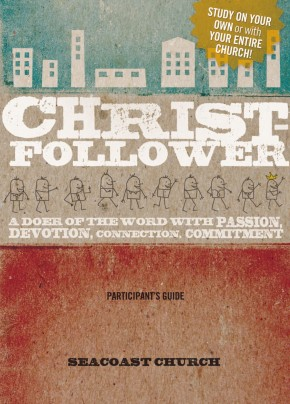 Christ-Follower Participant's Guide: A Doer of the Word with Passion, Devotion, Connection, Commitment