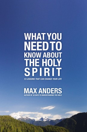 What You Need to Know About the Holy Spirit: 12 Lessons That Can Change Your Life