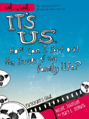 It's Us: How Can I Sort Out the Issues of My Family Life?: Participant's Guide (Reel to Real: An Interactive Drama-Based Study)