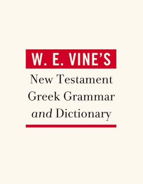 W. E. Vine's New Testament Greek Grammar and Dictionary *Scratch & Dent*