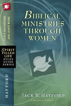Biblical Ministries Through Women: God's Daughters and God's Work (Spirit-Filled Life Study Guide Series)