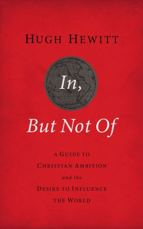 In, But Not Of Revised and   Updated: A Guide to Christian Ambition and the Desire to Influence the World