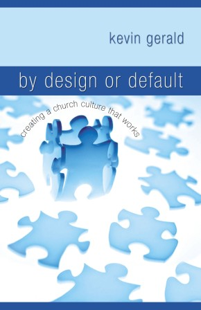 By Design or Default?: Creating a Church Culture that Works
