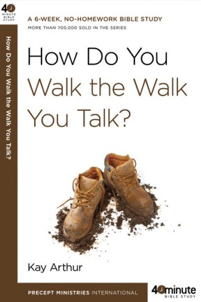 How Do You Walk the Walk You Talk? (40-Minute Bible Studies)
