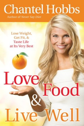 Love Food and Live Well: Lose Weight, Get Fit, and Taste Life at Its Very Best