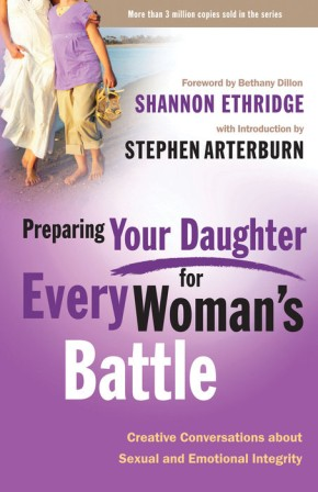 Preparing Your Daughter for Every Woman's Battle: Creative Conversations About Sexual and Emotional Integrity (The Every Man Series) *Scratch & Dent*