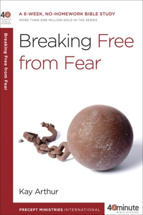 Breaking Free from Fear: A 6-Week, No-Homework Bible Study (40-Minute Bible Studies)