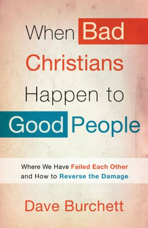 When Bad Christians Happen to Good People: Where We Have Failed Each Other and How to Reverse the Damage *Scratch & Dent*