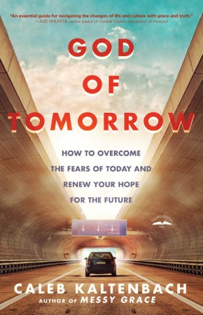 God of Tomorrow: How to Overcome the Fears of Today and Renew Your Hope for the Future