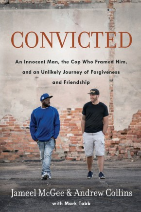 Convicted: An Innocent Man, the Cop Who Framed Him, and an Unlikely Journey of Forgiveness and Friendship *Scratch & Dent*