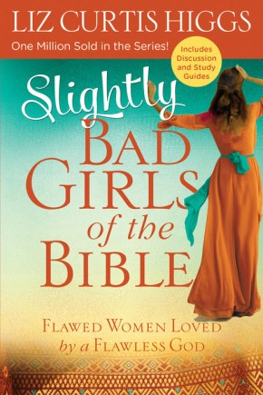 Slightly Bad Girls of the Bible: Flawed Women Loved by a Flawless God *Scratch & Dent*