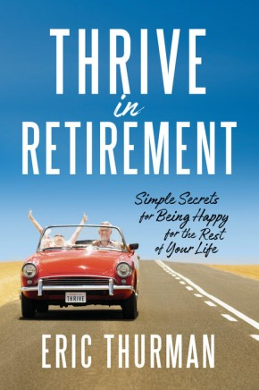Thrive in Retirement: Simple Secrets for Being Happy for the Rest of Your Life *Scratch & Dent*