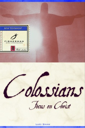 Colossians: Focus on Christ (Fisherman Bible Studyguide Series)