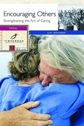 Encouraging Others: Strengthening the Art of Caring (Fisherman Bible Studyguides)