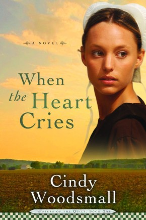 When the Heart Cries (Sisters of the Quilt #1) Woodsmall