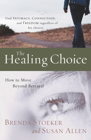 The Healing Choice: How to Move Beyond Betrayal