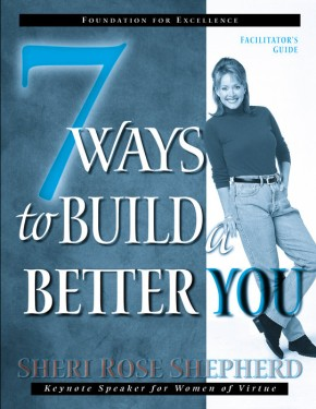 7 Ways to Build a Better You Facilitator's Guide (The Seven Ways Series)