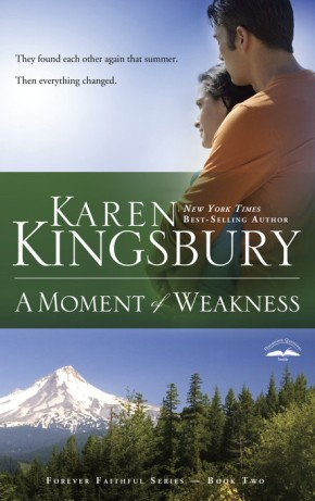 A Moment of Weakness (Forever Faithful Series #2) Karen Kingsbury