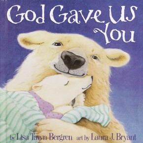 God Gave Us You by Lisa Tawn Bergren