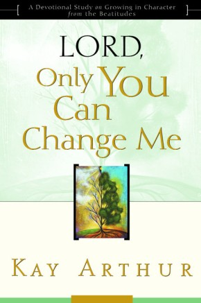 Lord, Only You Can Change Me: A Devotional Study on Growing in Character from the Beatitudes *Scratch & Dent*
