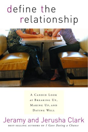 Define the Relationship: A Candid Look at Breaking Up, Making Up, and Dating Well