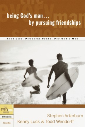 Being God's Man by Pursuing Friendships by Stephen Arterburn