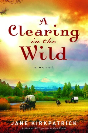 A Clearing in the Wild (Change and Cherish Historical Series #1) *Scratch & Dent*