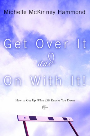Get Over It and On with It: How to Get Up When Life Knocks You Down (Hammond, Michelle Mckinney) *Scratch & Dent*