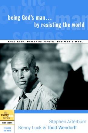 Being God's Man by Resisting the World: Real Life. Powerful Truth. For God's Men. (The Every Man Series)