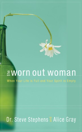 The Worn Out Woman by Steve Stephens: When Life is Full and Your Spirit is Empty