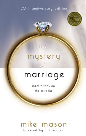 The Mystery of Marriage 20th Anniversary Edition: Meditations on the Miracle