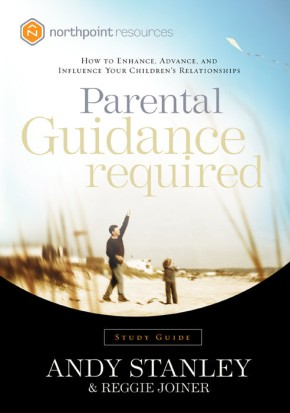 Parental Guidance Required Study Guide: How to Enhance, Advance, and Influence Your Children's Relationships (Northpoint Resources)