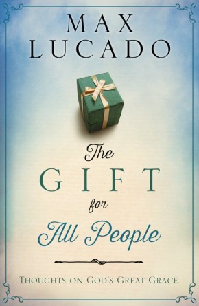 The Gift for All People: Thoughts on God's Great Grace