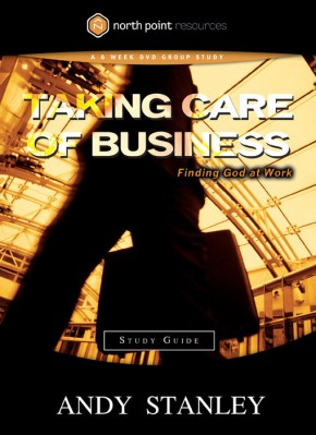 Taking Care of Business Study Guide: Finding God at Work (Northpoint Resources) *Scratch & Dent*