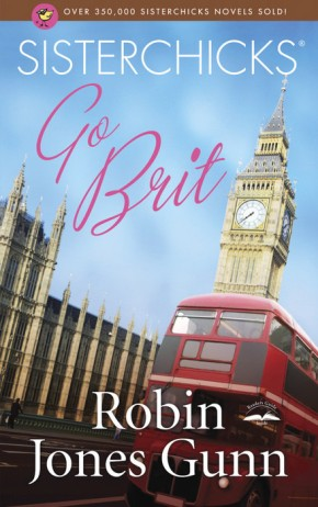 Sisterchicks Go Brit! (Sisterchicks Series #7)