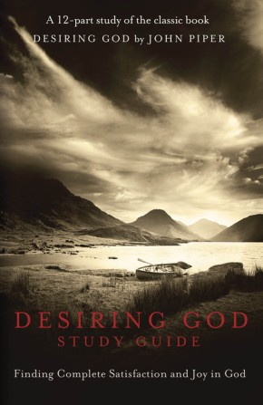 Desiring God Study Guide: Finding Complete Satisfaction and Joy in God